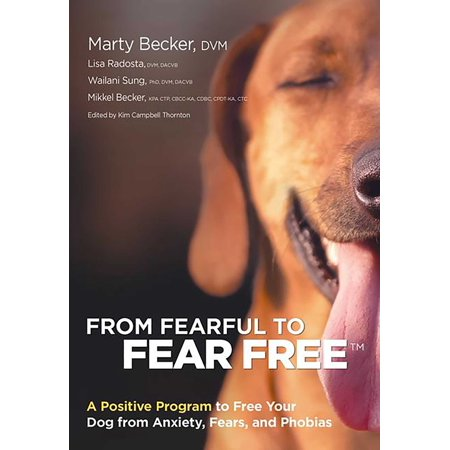 From Fearful to Fear Free : A Positive Program to Free Your Dog from Anxiety, Fears, and Phobias (A Hot Dog Program)