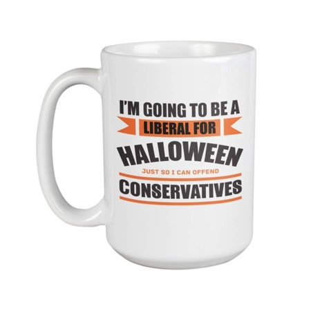 Clever Halloween Names For Food (I'm Going To Be A Liberal For Halloween. Funny And Clever Coffee & Tea Gift Mug For Libertarians, Americans, Moms, Dads, Young Professionals, Democrats, Women And Men)