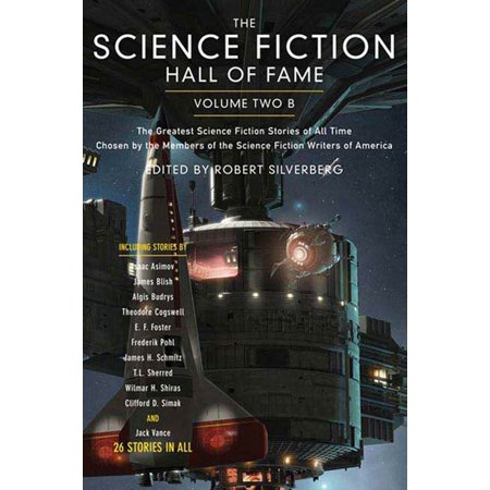 The Science Fiction Hall of Fame, Volume Two B : The Greatest Science Fiction Novellas of All Time Chosen by the Members of the Science Fiction Writers of (Best Science Fiction Anthologies Of All Time)