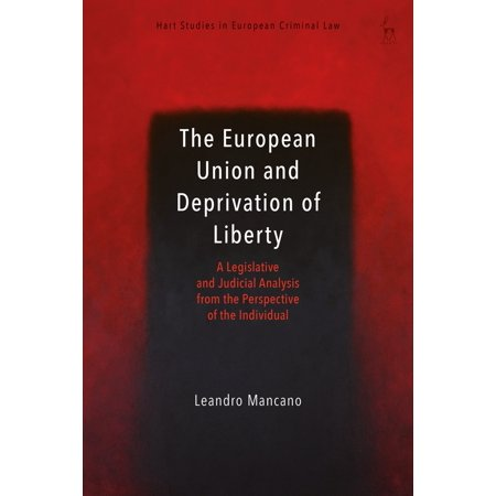 The European Union and Deprivation of Liberty : A Legislative and Judicial Analysis from the Perspective of the (Civil Rights Differ From Civil Liberties In That)