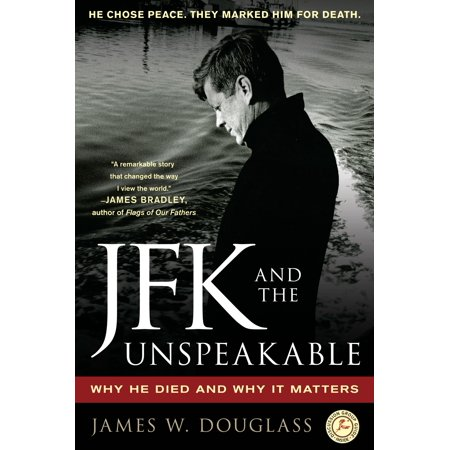 JFK and the Unspeakable : Why He Died and Why It Matters