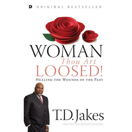 Woman, Thou Art Loosed! : Healing the Wounds of the