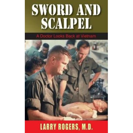 Sword and Scalpel: A Doctor Looks Back on Vietnam