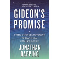 Gideon's Promise : A Public Defender Movement to Transform Criminal Justice (Hardcover)