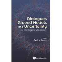 Dialogues Around Models and Uncertainty: An Interdisciplinary Perspective (Hardcover)