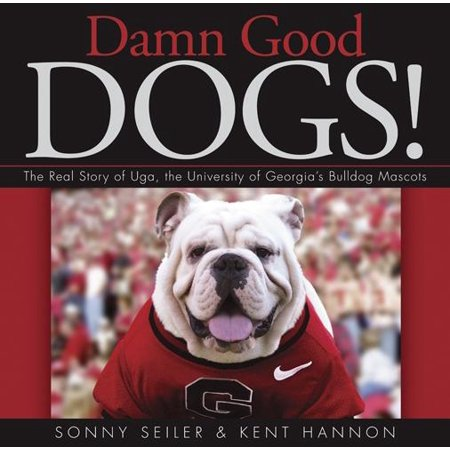 Damn Good Dogs! : The Real Story of Uga, the University of Georgia's Bulldog Mascots