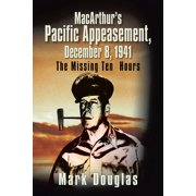 Macarthur'S Pacific Appeasement, December 8, 1941 - eBook