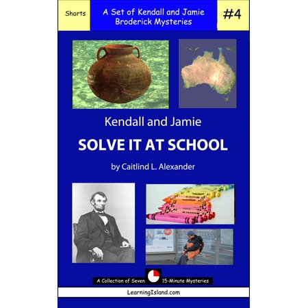 Kendall Pump Sets - Kendall and Jamie Solve It At School: A Set of Seven 15-Minute Mysteries - eBook