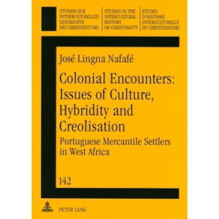 Colonial Encounters  Issues Of Culture  Hybridity And Creolisation  Portuguese Mercantile Settlers In West Africa