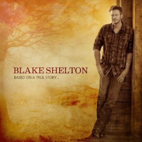 Blake Shelton - Based On A True Story... (CD)
