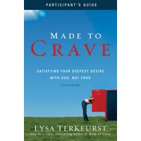 Made to Crave : Satisfying Your Deepest Desire with God, Not Food