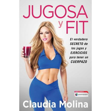 Jugosa y fit : El verdadero secreto de los jugos y ejercicios para tener un cuerpazo