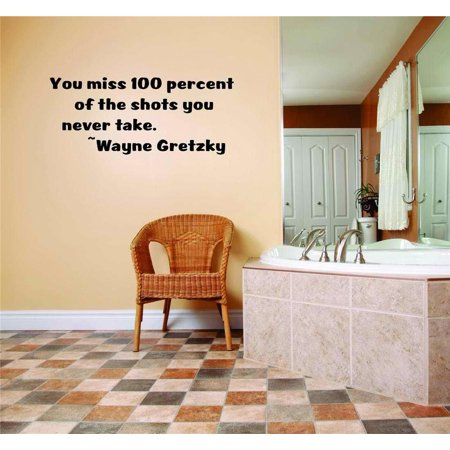 Custom Designs You Miss 100 Percent Of The Shots You Never Take. Wayne Gretzky Famous Inspirational Life Quote (We Miss 100 Percent Of The Shots)