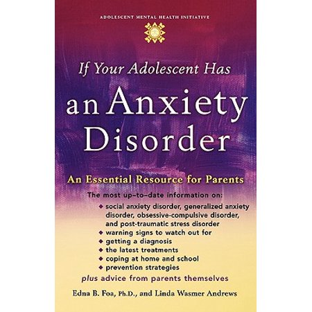 Anxiety Treatment (If Your Adolescent Has an Anxiety Disorder : An Essential Resource for Parents )