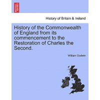 History of the Commonwealth of England from Its Commencement to the Restoration of Charles the Second. Vol. I.