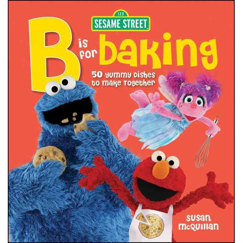 B Is for Baking: 50 Yummy Dishes to Make Together