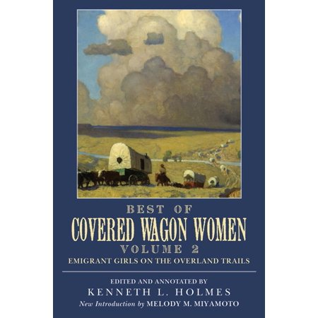 - Best of Covered Wagon Women : Emigrant Girls on the Overland Trails