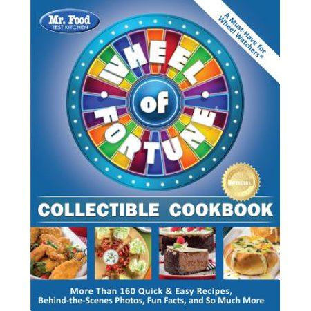 Mr. Food Test Kitchen Wheel of Fortune® Collectible Cookbook : More Than 160 Quick & Easy Recipes, Behind-the-Scenes Photos, Fun Facts, and So Much More