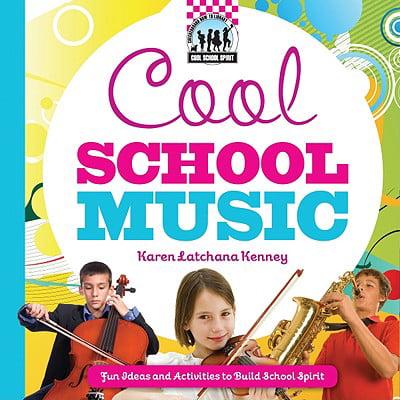 Cool School Music : [Fun Ideas and Activities to Build School Spirit]