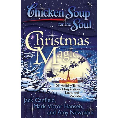 Chicken Soup for the Soul Christmas Cheer: 101 Holiday Tales of Inspiration, Love, and Wonder