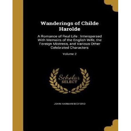 Wanderings of Childe Harolde: A Romance of Real Life: Interspersed with Memoirs of the English Wife, the Foreign Mistress, and Various Other Celebra - image 1 of 1