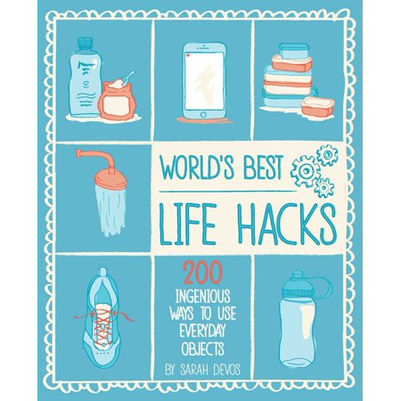 World's Best Life Hacks : 200 Things That Make Your Life Easier