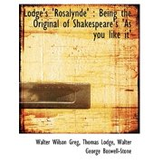 Lodge's 'Rosalynde' : Being the Original of Shakespeare's 'as You Like It'