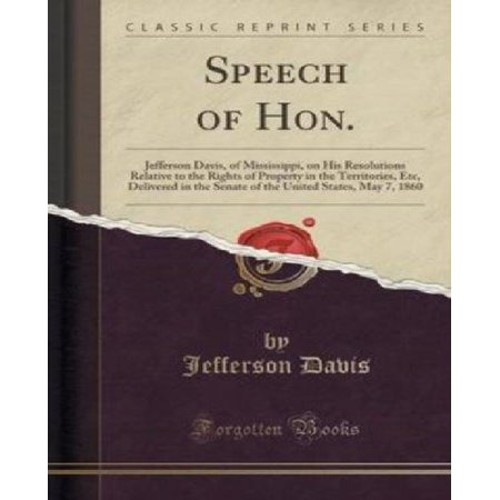 Speech Of Hon   Jefferson Davis  Of Mississippi  On His Resolutions Relative To The Rights Of Property In The Territories  Etc  Delive