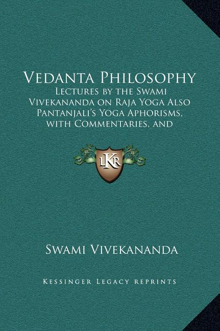 Vedanta Philosophy Lectures By The Swami Vivekananda On Raja Yoga Also Pantanjali S Yoga Aphorisms With Commentaries And Glossary Of Sanskrit Terms Walmart Com Walmart Com