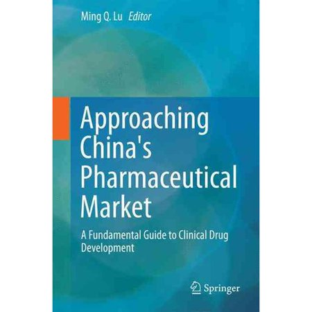 Approaching Chinas Pharmaceutical Market  A Fundamental Guide To Clinical Drug Development