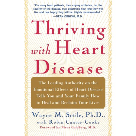 Thriving With Heart Disease  The Leading Authority On The Emotional Effects Of Heart Disease Tells You And Your Family How To Heal And Reclaim Your Lives