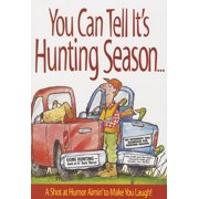 You Can Tell Its Hunting Season: A Shot at Humor Aimin to Make You Laugh (Paperback)