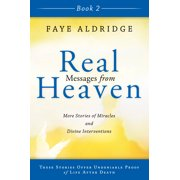 Real Messages from Heaven Book 2 : More Stories of Miracles and Divine Interventions