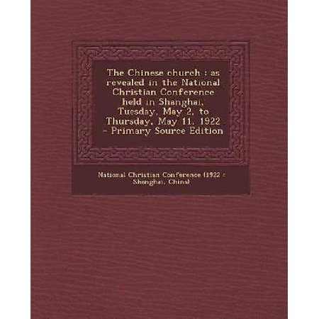 The Chinese Church  As Revealed In The National Christian Conference Held In Shanghai  Tuesday  May 2  To Thursday  May 11  1922   Primary