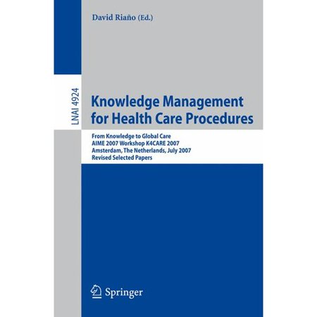 Knowledge Management For Health Care Procedures  From Knowledge To Global Care  Aime 2007 Workshop K4care 2007  Amsterdam  The Netherlands  July 7  2007  Revised Selected Papers