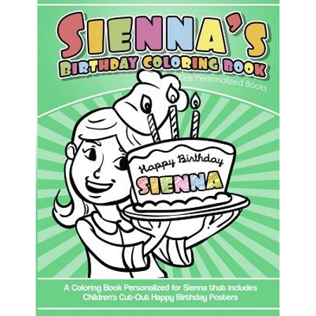 Sienna's Birthday Coloring Book Kids Personalized Books: A Coloring Book Personalized for Sienna That Includes Children's Cut Out Happy Birthday Posters (Paperback)