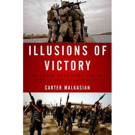 Illusions of Victory : The Anbar Awakening and the Rise of the Islamic