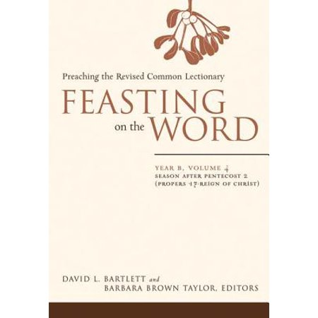 Feasting on the Word: Year B, Vol. 4 : Season After Pentecost 2 (Propers 17-Reign of Christ) (Words That Start With B For Halloween)