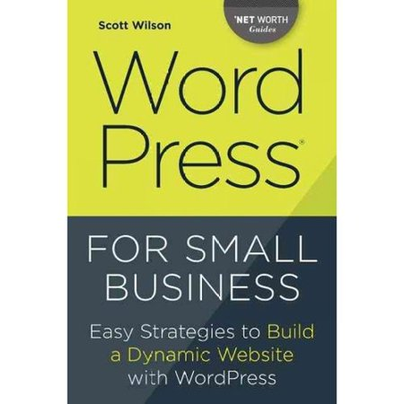 Wordpress For Small Business  Easy Strategies To Build A Dynamic Website With Wordpress