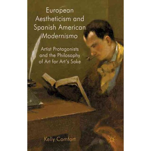 European Aestheticism and Spanish American Modernismo: Artist Protagonists and the Philosophy of Art for Art's Sake