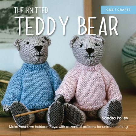 The Knitted Teddy Bear : Make Your Own Heirloom Toys, with Dozens of Patterns for Unique - Knitting Pattern Hoodie
