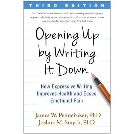 Opening Up by Writing It Down, Third Edition : How Expressive Writing Improves Health and Eases Emotional