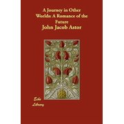 A Journey in Other Worlds : A Romance of the Future