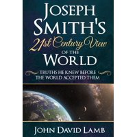 Joseph Smith's 21st Century View of the World: Truths He Knew Before the World Accepted Them (Paperback)