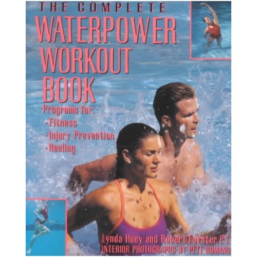 The Complete Waterpower Workout Book: Program for Fitness, Injury Prevention, and Healing