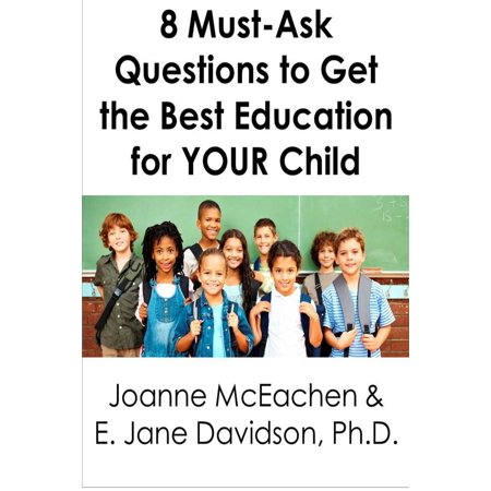 8 Must-Ask Questions to Get the Best Education for YOUR Child - and How to Evaluate the Answers [minibook] -