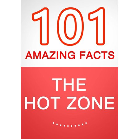 The Hot Zone - 101 Amazing Facts You Didn't Know - eBook (Amazing Zone)