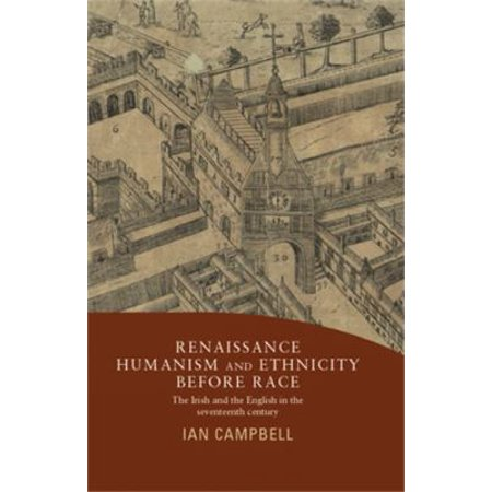 Renaissance Humanism And Ethnicity Before Race  The Irish And The English In The Seventeenth Century  Hardcover