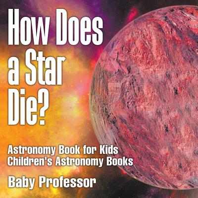 How Does a Star Die? Astronomy Book for Kids Children's Astronomy Books
