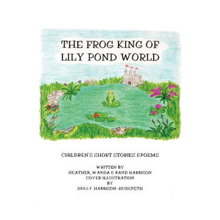 Frog Pond Short (The Frog King of Lily Pond World : Children's Short Stories and Poems)
